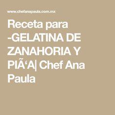 Receta para -GELATINA DE ZANAHORIA Y PIÃ'A  Chef Ana Paula
