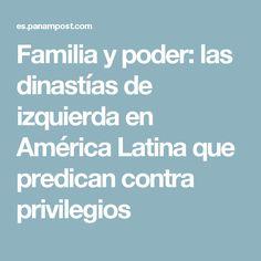 Familia y poder: las dinastías de izquierda en América Latina que predican contra privilegios