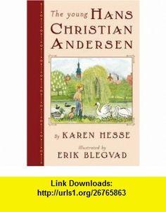 The Young Hans Christian Andersen (9780439679909) Karen Hesse, Erik Blegvad , ISBN-10: 0439679907  , ISBN-13: 978-0439679909 ,  , tutorials , pdf , ebook , torrent , downloads , rapidshare , filesonic , hotfile , megaupload , fileserve