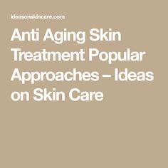 Anti Aging Skin Treatment Popular Approaches – Ideas on Skin Care Anti Aging, Medicine, Skin Care, Popular, Health, Ideas, Projects, Beautiful, Log Projects