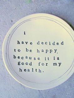 I have decided to be happy, because it is good for my health. The Words, Cool Words, Great Quotes, Quotes To Live By, Inspirational Quotes, Motivational Quotes, Motivational Speakers, Words Quotes, Me Quotes