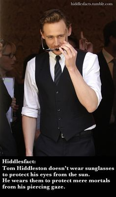 """Tom Hiddleston was so awesome, in fact, that his enemies were blinded by overexposure to pure awesomeness! """"My eyes!!"""" """"He's too awesome!"""" """"And attractive!"""" """"How can we repay you?"""" Tom: """"there is no charge for awesomeness....or attractiveness"""""""