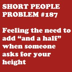 Yes! Finally, someone who understands. 4 foot 11....and a half :D