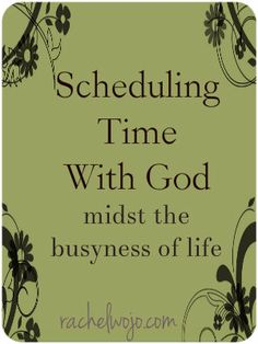 Scheduling Time with God...midst the busyness of life ( ie: this mama is blessed with seven kids!)
