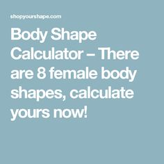 Body Shape Calculator – There are 8 female body shapes, calculate yours now!