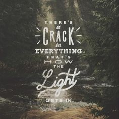 // There Is A Crack In Everything, That's How The Light Gets In