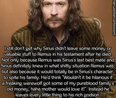 I still dont get why Sirius didnt leave some money...