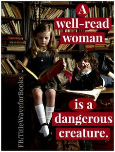 A well-read woman is a dangerous creature