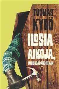 Ilosia aikoja, Mielensäpahoittaja - Tekijä: Tuomas Kyrö - ISBN: 9510407623 - Hinta: 21,90e