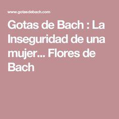 Gotas de Bach : La Inseguridad de una mujer... Flores de Bach