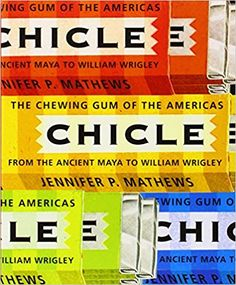 Chicle: The Chewing Gum of the Americas, From the Ancient Maya to William Wrigley: Jennifer P. Mathews: 9780816528219: Amazon.com: Books