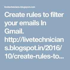 Create rules to filter your emails In Gmail. http://livetechnicians.blogspot.in/2016/10/create-rules-to-filter-your-emails-in.html