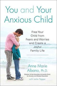 You and Your Anxious Child: Free Your Child from Fears and Worries and Create a Joyful Family Life