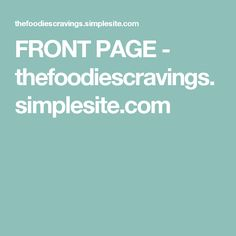 FRONT PAGE - thefoodiescravings.simplesite.com
