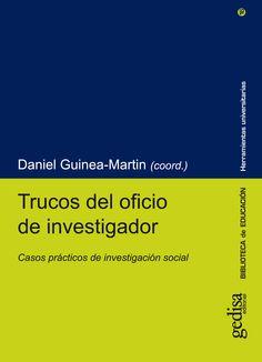 Trucos del oficio de investigador : casos prácticos de investigación social / Daniel Guinea-Martín [coord.]. Gedisa, 2012