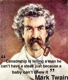 """""""Censorship is like telling a man…"""" Mark Twain - More at: http://quotespictures.net/21038/censorship-is-like-telling-a-man-mark-twain"""