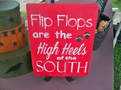 Too cute!! Flip Flops Are the High Heels of the South by wrightsweepingwillow, via Etsy.