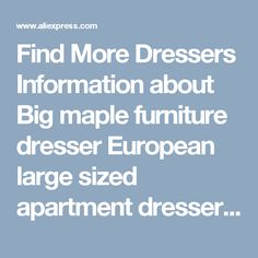 Find More Dressers Information about Big maple furniture dresser European large sized apartment dresser factory direct wholesale,High Quality furniture dresser,China dresser Suppliers, Cheap dresser furniture from Wooden box / crafts Store on Aliexpress.com