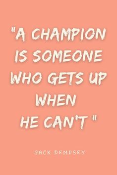 """A champion is someone who gets up when he can't.""- Jack Dempsey #positivequotes #championquotes #youcanquotes #inspirationalquotes #successquotes"
