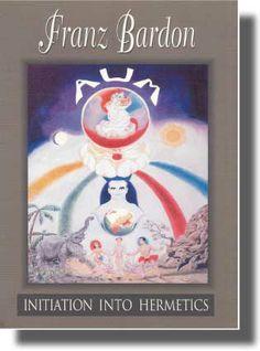 Initiation Into Hermetics (Franz Bardon)