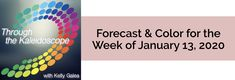 Forecast for the Week of January 13, 2020 - Through the Kaleidoscope with Kelly Galea