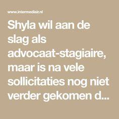 Shyla wil aan de slag als advocaat-stagiaire, maar is na vele sollicitaties nog niet verder gekomen dan een enkel sollicitatiegesprek. Waar gaat het mis?