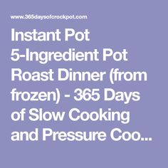 Instant Pot 5-Ingredient Pot Roast Dinner (from frozen) - 365 Days of Slow Cooking and Pressure Cooking