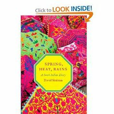 Spring, Heat, Rains: A South Indian Diary by David Shulman. $25.00. Publisher: University Of Chicago Press (November 15, 2008). Publication: November 15, 2008. 254 pages