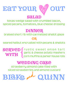 For a casual event, rehearsal dinner, engagement party, wedding breakfast or brunch, this menu is cuter than cute. The possibilities and uses are endless. Let's have fun with your menu. Guests really appreciate knowing what they are eating and the menu becomes historical documentation of what was served. For more product options, visit www.favorsyoukeep.com or call 512.323.0600. #weddingmenuideas #uniqueweddingmenu #rehearsaldinnermenu