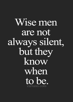 #Wise men are not always #silent but they know when to be #LetsGetWordy