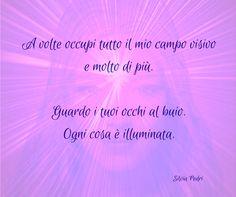 A volte occupi tutto il mio campo visivo e molto di più. Guardo i tuoi occhi al buio. Ogni cosa è illuminata. #amore #poesiedamore #poesiadamore #poesia #poesie #loveisthepath #cuore #heart