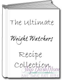 Slap Dash Mom: Ultimate Weight Watchers Recipes Collection (Plus Tools to Get You Started and Keep You on Track!)