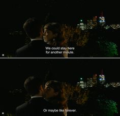 ― What If (2013) Wallace: We could stay here for another minute.Chantry: Or maybe like forever.