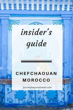 The blue city of Chefchaouan is all the rage right now. Get insider information and tips with this handy guide.
