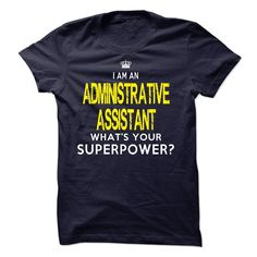 Im A/AN ADMINISTRATIVE ASSISTANT - T-Shirt, Hoodie, Sweatshirt