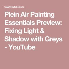 Plein Air Painting Essentials Preview: Fixing Light & Shadow with Greys - YouTube