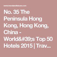 35 The Peninsula Hong Kong, Hong Kong, China - World& Top 50 Hotels 2015 Peninsula Hong Kong, China World, Travel And Leisure, Best Hotels, Places, Top, Crop Tee, Lugares