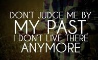 Your Past Is Gone : Many people walk around with the weight and guilt of their past and this keeps them from growing. We can't do anything about our past but we can acknowledge it and move because if we don't the past will keep us feeling bad. If we think badly about ourselves then everyone will follow our lead and think the same.