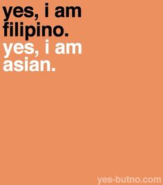 Are people from Japan, Taiwan, Malaysia, Singapore, Indonesia considered to be Asian?<<<<Yes because they are part of the continent of Asia Filipino Memes, Filipino Recipes, Asian Problems, Girl Problems, Me Quotes, Funny Quotes, Qoutes, Filipino Culture, We Are The World