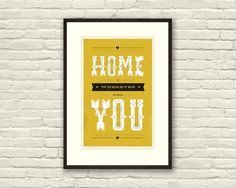 HOME is wherever I'm with YOU, Lyric Poster - 11 x17 Typography Art Print, Modern Poster, Retro Home, Vintage, Folk Music. $25.00, via Etsy.