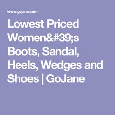 Lowest Priced Women's Boots, Sandal, Heels, Wedges and Shoes | GoJane