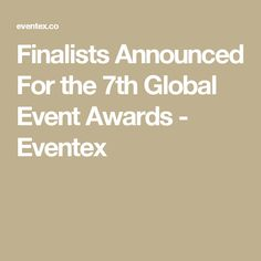 Finalists Announced For the 7th Global Event Awards - Eventex