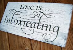"""Wedding BAR sign, Anniversary Party Decoration - """"Love is ... Intoxicating"""" - shabby chic cottage style or simple finish, 6x12. $30.00, via Etsy."""