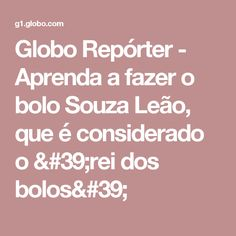 Globo Repórter - Aprenda a fazer o bolo Souza Leão, que é considerado o 'rei dos bolos'