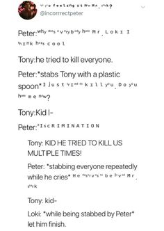 This is hilarious. I imagine this happening after Peter somehow accidentally consumed alcohol or got high (thought it was oregano, smoked it....nOT OREGANO! ABORT ABORT!!) Because of the font, ya see Marvel Memes, Marvel Dc Comics, Marvel Avengers, Avengers Memes, Tom Hiddleston Loki, Boi, Loki Funny, Marvel Funny, Steven Universe