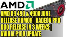 AMD R9 490 & 490X June Release Rumor | Radeon Pro Duo Release in 3 Weeks...