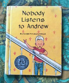 NOBODY LISTENS TO ANDREW By Elizabeth Guilfoile Illustrated by Mary Stevens  Copyright 1957 Fourth printing 1958 Library binding  Follett Publishing Company The Follett Beginning to Read Series $1 at the FSPPL Bookshop May 24, 2016