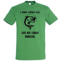 A munka azoknak való, akik nem tudnak horgászni póló kelly green Kelly Green, Mens Tops, T Shirt, Supreme T Shirt, Tee Shirt, Tee, Bright Green