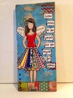 """5.5x 12"""" mixed media angel """"Leave room in the garden for the angels to dance"""" angel sign"""