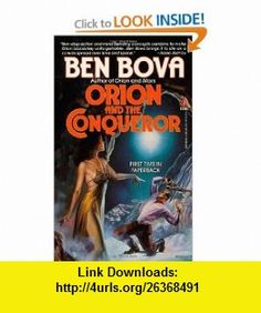 Orion and the Conqueror (9780812523768) Ben Bova , ISBN-10: 0812523768  , ISBN-13: 978-0812523768 ,  , tutorials , pdf , ebook , torrent , downloads , rapidshare , filesonic , hotfile , megaupload , fileserve